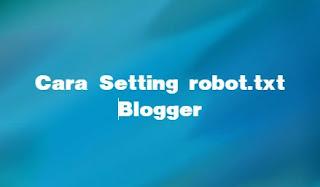 Cara Setting Robot.txt Blog - Mengatasi Masalah Blocked by Robots