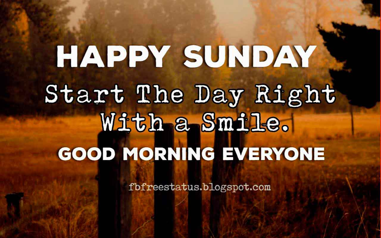 Happy Sunday, Start the Day Right with a Smile. Good Morning Everyone. Enjoy Sunday.