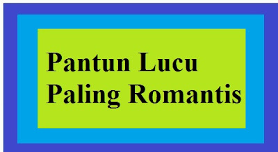 Pantun Lucu Paling Romantis
