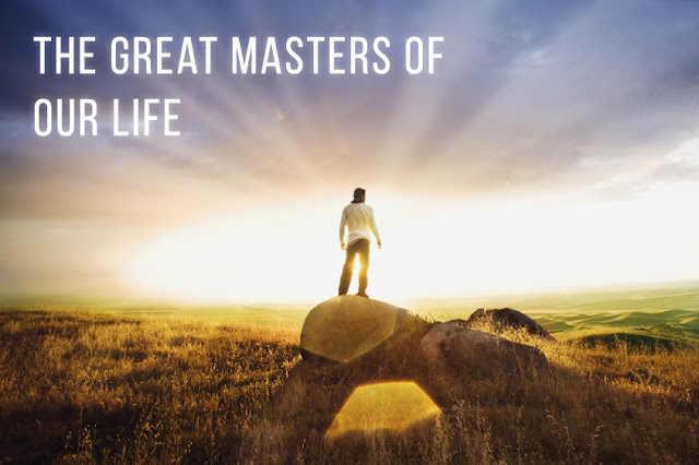 The Great Masters of Our Life