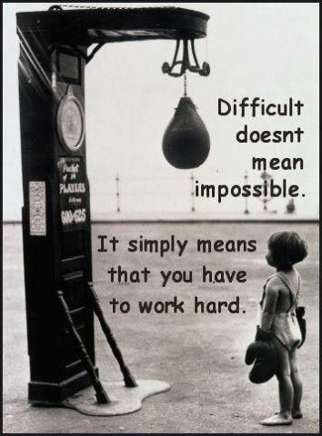 Difficult doesn't mean impossible. It simply means you have to work hard.