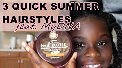 3 QUICK SUMMER NATURAL HAIRSTYLES feat My DNA Curls