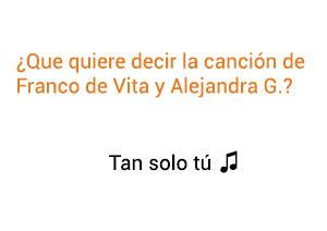 Significado de la canción Tan Solo Tú Franco de Vita Alejandra Guzmán.
