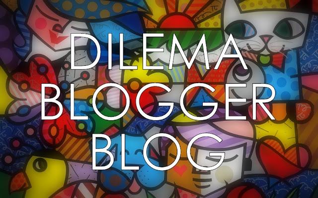 Dilema Seorang Blogger Dengan Blognya