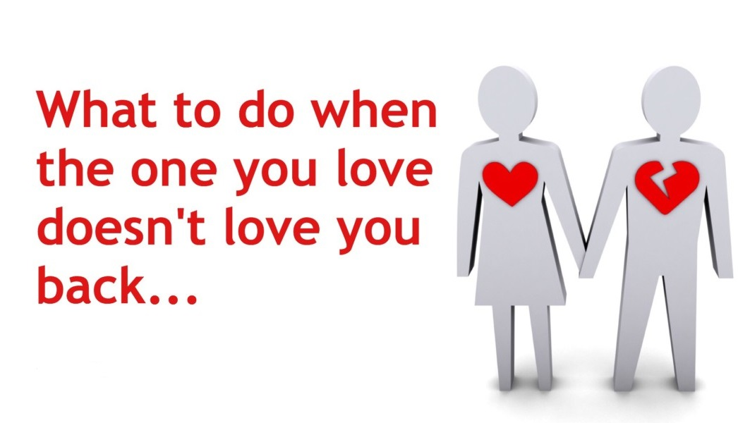 What To Do When The One You Love Doesn T Love You Back