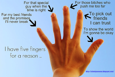Awesome Quotes I Have Five Fingers For A Reason