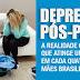 Depressão pós-parto: a realidade cruel que atinge uma em cada quatro mães brasileiras