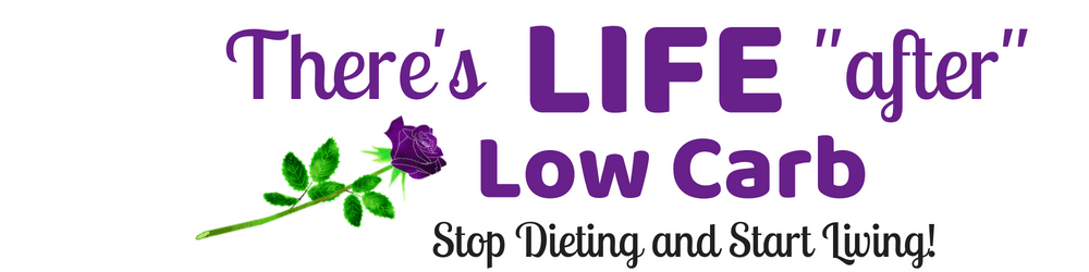 There's LIFE after Low Carb