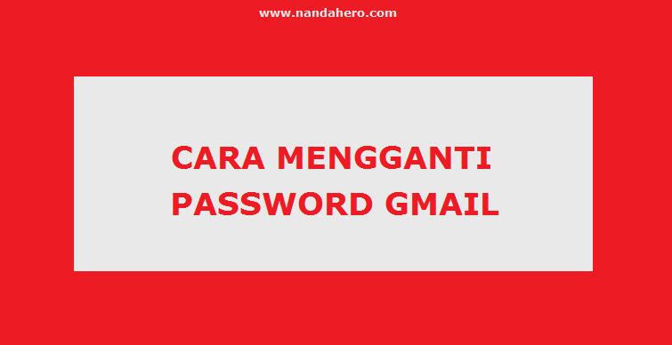 change password Gmail dapat kita lakukan dengan cara yang mudah Ganti Sandi Gmail? Bebeginilah Tutorial Gampang Mengmengganti Kata Sandi Gmail 2019