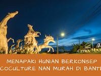 Menapaki Hunian Berkonsep Ecoculture nan Murah Meriah di Banten