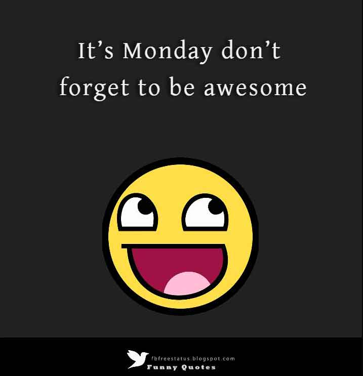 It�s Monday don�t forget to be awesome.