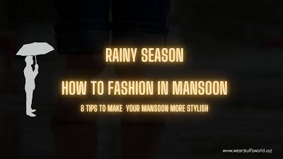 HOW TO LOOK MORE STYLISH IN RAINY SEASON