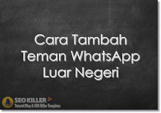 Cara Menambahkan Teman di WhatsApp dari Luar Negeri