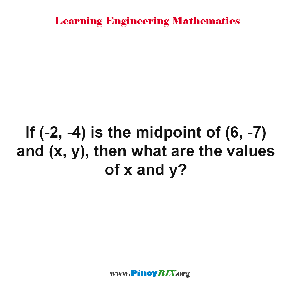 If (-2, -4) is the midpoint of (6, -7) and (x, y), then what are the values of x and y?