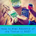 How to Stay Advance of the Trends in SEO?