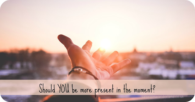 being more present in the moment