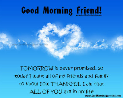 Good Morning Quotes For Friends: tomorrow is never promised, so today i want all of my friend