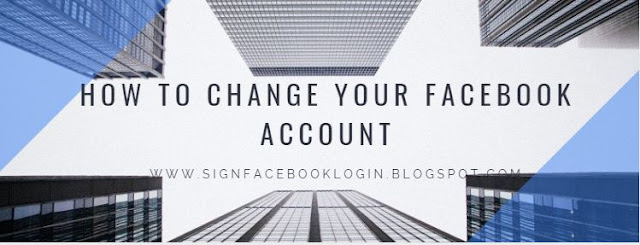 How To Change Your Facebook Account