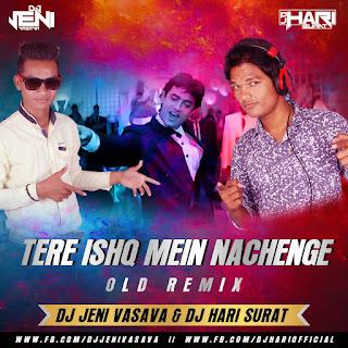 Tere-Ishq-Mein-Nachenge-Old-Remix-DJ-Jeni-Vasava-Nd-DJ-Hari-Surat