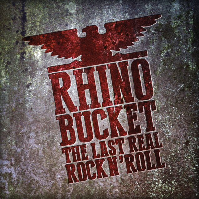 Rhino Bucket - The Last Real Rock N' Roll