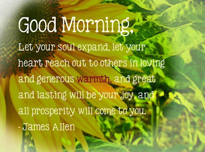 good morning quotes: let your soul expand, let your heart reach out to others in loving and generous wrath.