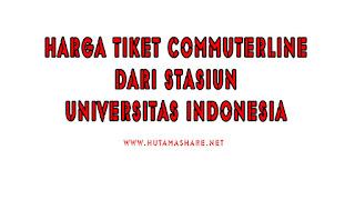 Harga Tiket Commuterline Dari Stasiun Universitas Indonesia Terbaru 2019
