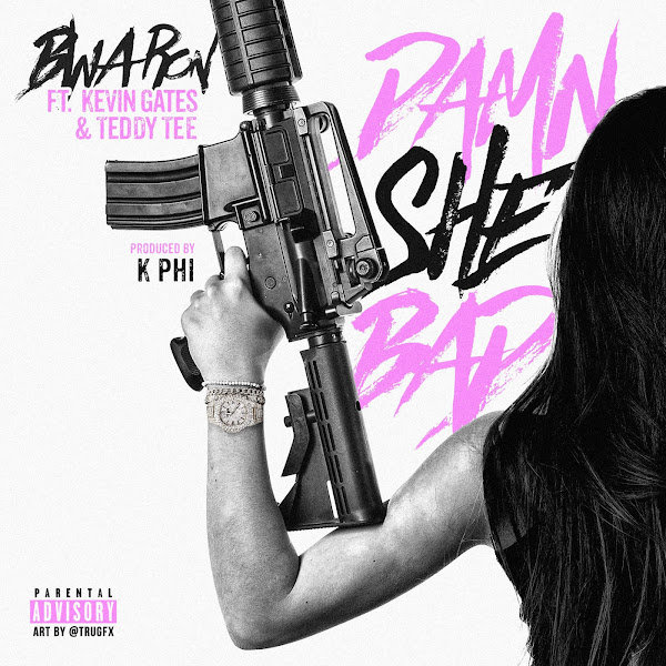BWA Ron - Damn She Bad (feat. Kevin Gates & Teddy Tee) - Single Cover