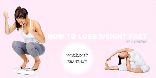 how to lose weight really fast without exercise