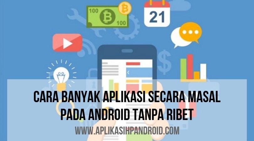 Cara memasang aplikasi secara masal di Android