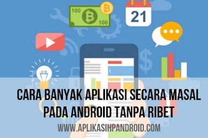 Cara Pintar Pasang Banyak Aplikasi Sekaligus pada Android