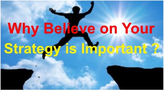 Why Believe on Your Strategy is Important ?