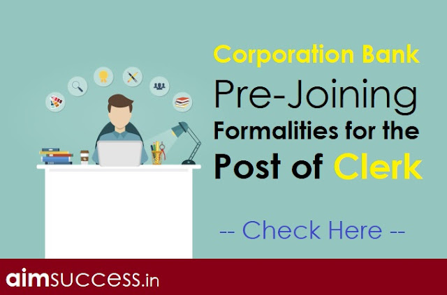 Corporation Bank Pre-Joining Formalities for the Post of Clerk Check Here