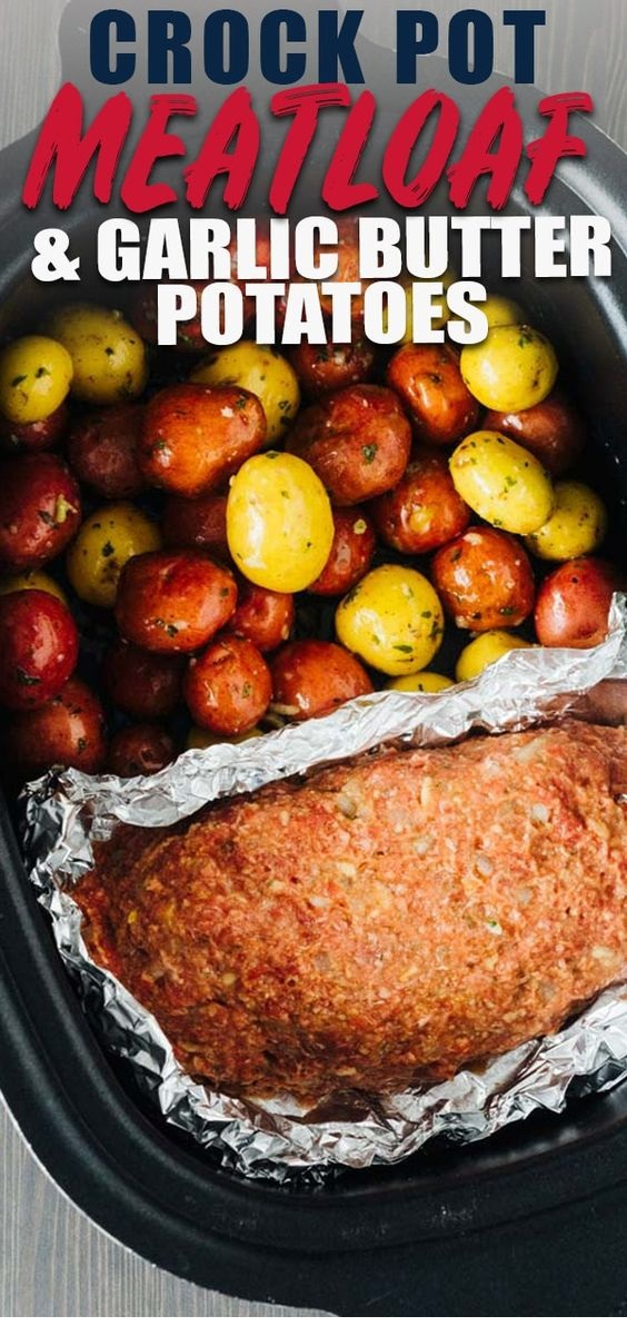 Slow Cooker Meatloaf And Garlic Butter Potatoes