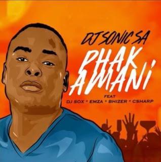 DJ Sonic SA – Phakamani (feat. DJ Sox, Emza, Bhizer & C Sharp)
