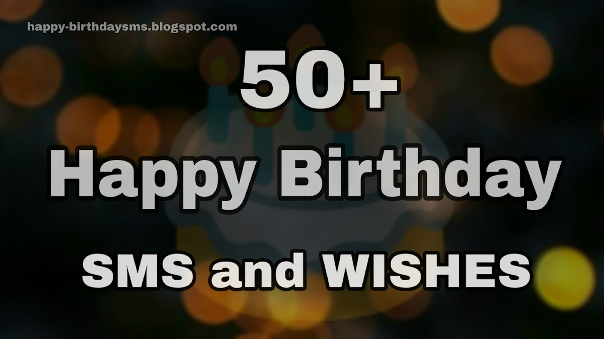 50 Best Happy Birthday SMS And Wishes For Wishing Your Family Friends