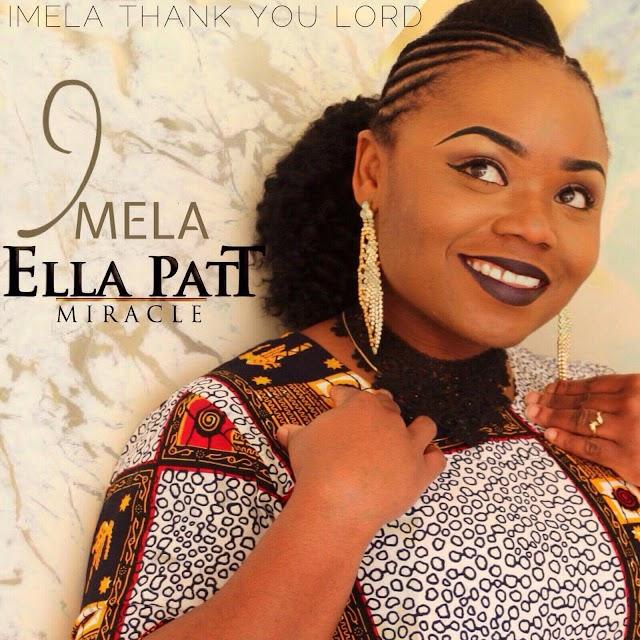 "Ella pat T, A Nigerian Heritage Gospel Singer, Release Her New Single ""IMELA"""