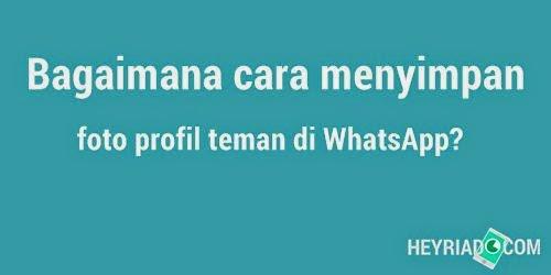 Menyimpan Foto Profil Teman Whatsapp Heyriad Android Gambar Cantik