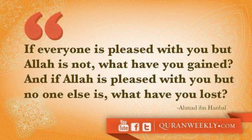 Allah Quotes: If everyone is pleased with you but Allah is not, what have you gained