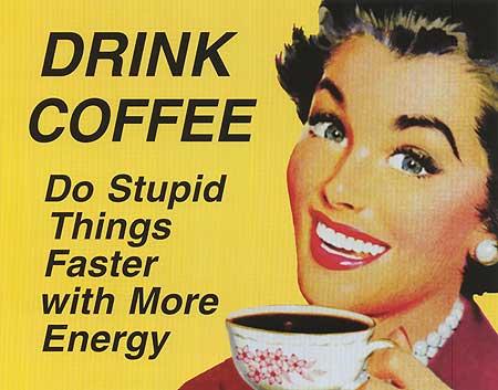Frase Café - Beba café pra fazer coisas estúpidas com mais energia