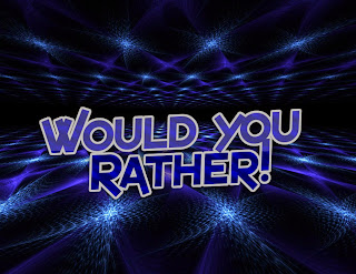 Tag: Would You Rather...?