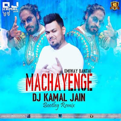 Machayenge – Ft. Emiway Bantai – DJ Kamal Jain Bootleg Remix