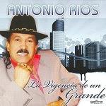 Antonio Ríos - LA VIGENCIA DE UN GRANDE 2009 Disco Completo