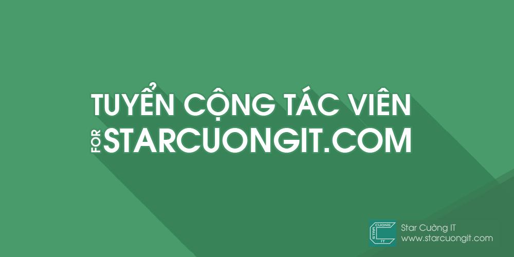 Tuyển CTV Viết Bài Cho Blog Star Cường IT