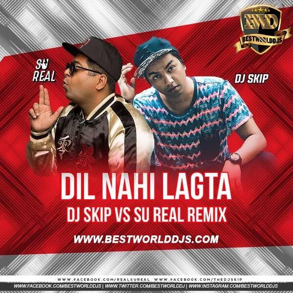 Dil Nahi Lagta Remix Skipsters vs Su Real