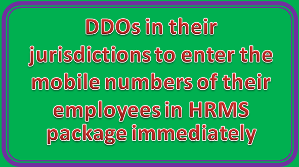 DDOs in their jurisdictions to enter the mobile numbers of their employees In HRMS package immediately