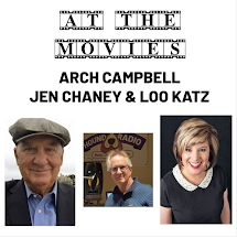 At the Movies with Arch Campbell, Jen Chaney and Loo Katz