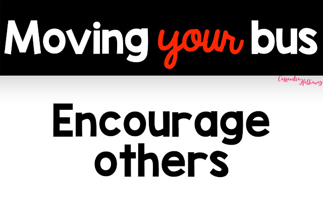 To keep your bus moving you need to encourage others! By doing this you are able to keep everyone moving and excited about their job!