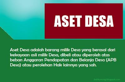 Aset Desa adalah barang milik Desa yang berasal dari kekayaan asli milik Desa, dibeli atau diperoleh atas beban Anggaran Pendapatan dan Belanja Desa (APB Desa) atau perolehan Hak lainnya yang sah.