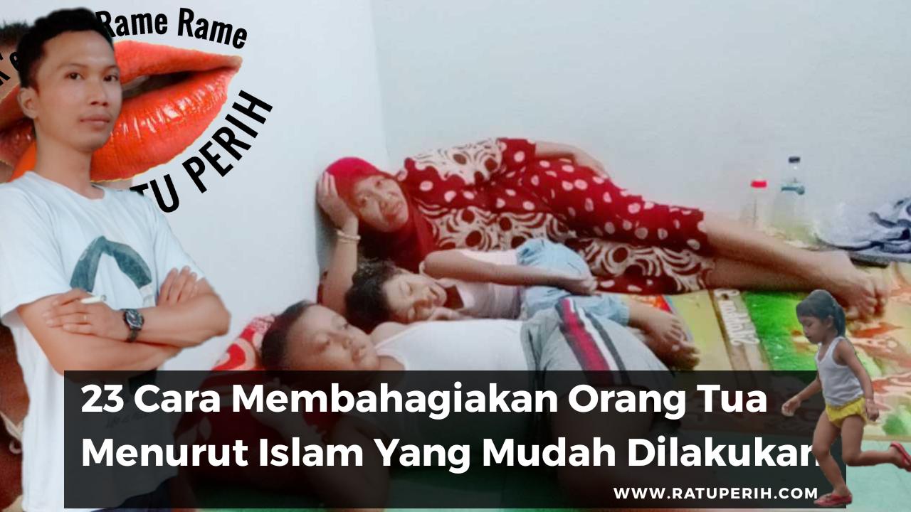 23 Cara Membahagiakan Orang Tua Menurut Islam Yang Mudah Dilakukan