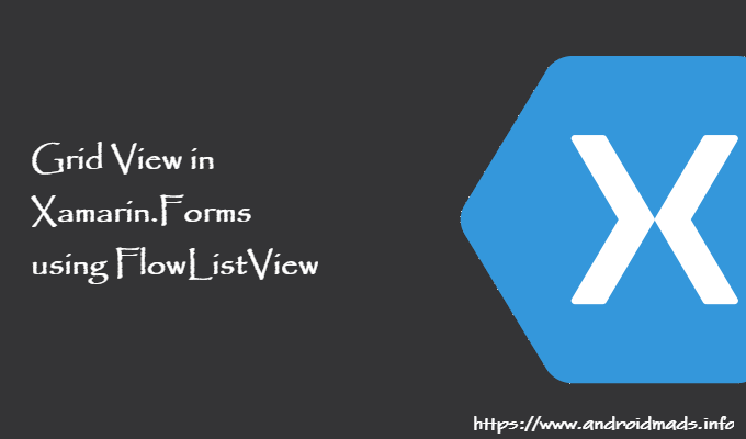 Grid View in Xamarin Forms using FlowListView - Android Mad